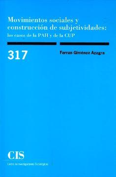 Movimientos sociales y construcción de subjetividades: los casos de la PAH y de la CUP Autor/s: Giménez Azagra, Ferran Suport: Paper Tipus de publicació: Llibre Col·lecció: Monografías (CIS) ; 317 Editorial/s: Centro de Investigaciones Sociológicas (CIS) Lloc: Madrid Any: 2019 Enquadernació: Rústica Pàgines: 220 Alçada i amplada: 21 x 14 cm. Idioma/es: Castellà ISBN: 978-84-7476-817-6 Madrid, Barcelona, Editorial, Socialism, Investigations, Cases, Language, Author, Barcelona Spain