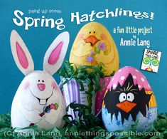 paint up your own spring hatchling characters using Annie Lang's FREE project instructions and patterns because Annie Things Possible!