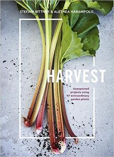 Available now for pre-order - our book! Harvest: Unexpected Projects Using 47 Extraordinary Garden Plants: Stefani Bittner & Alethea Harampolis
