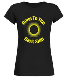 Gone To The Dark Side Total Solar Eclipse T-Shirt back to school t-shirt,back to school movie t shirt,