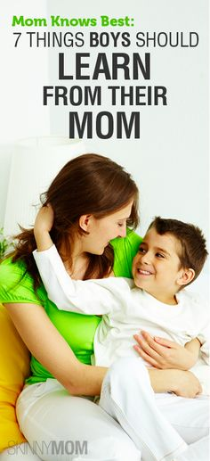 Get the Skinny on 7 Things Every Mom Should Teach Her Son!!!!