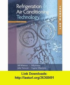 Lab Manual for Whitman/Johnson/Tomczyk/Silbersteins Refrigeration and Air Conditioning Technology, 6th (9781428319370) Bill Whitman, Bill Johnson, John Tomczyk, Eugene Silberstein , ISBN-10: 1428319379  , ISBN-13: 978-1428319370 ,  , tutorials , pdf , ebook , torrent , downloads , rapidshare , filesonic , hotfile , megaupload , fileserve