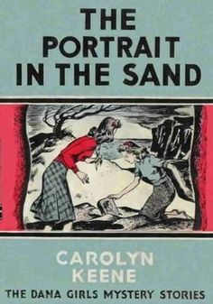 The Dana Girls Mystery Story #12 The Portrait in the Sand by Carolyn Keene published in 1943. Written by Ghost Writer Mildred Wirt Benson xxx