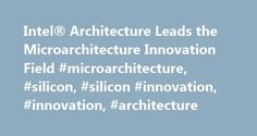 Intel® Architecture Leads the Microarchitecture Innovation Field #microarchitecture, #silicon, #silicon #innovation, #innovation, #architecture http://seattle.remmont.com/intel-architecture-leads-the-microarchitecture-innovation-field-microarchitecture-silicon-silicon-innovation-innovation-architecture/  # Intel® Architecture Leads the Microarchitecture Innovation Field Always Doing More with Less Advancements in microarchitecture facilitate the creation of smaller, higher-performing…