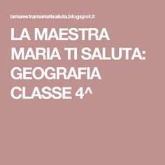 LA MAESTRA MARIA TI SALUTA: GEOGRAFIA CLASSE 4^