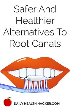 Safer and Healthier Alternatives to Root Canals