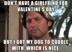 Don't have a girlfriend for Valentine's Day but I got my dog to cuddle with, which is nice. #2021Valentinesdaymemes #Valentinedaymeme #HappyValentinedaymemes #Realtionshipquotes #Valentinesday2021memes #Lovequotes #Shortlovequotes #Loyaltyinrelationship #Quotesforcouples #Funnymemes #Cutevalentinememes #Sweetlovequotes #Shortlovesayings #Cutequotes #Speciallovequotes #Valentinesweekquotes #Showinglovequotes #Couplequotes #Truelovequote #Beautifullovequotes #Quotesandsayings #therandomvibez Funny Valentine Memes, Funny Memes, Hilarious, Jokes, Valentine Stuff, Valentine Nails, Valentine Ideas, Funny Quotes, Golf Quotes