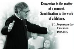 Good reminder! Thank you, St. Josemaria Escriva! ...oftentimes, we fall into the trap of feeling anxious that we're not yet holy, and that we aren't going to be canonized yesterday.