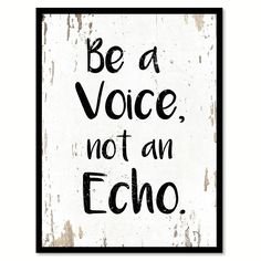 Be A Voice Not An Echo Motivation Quote Saying Home Decor Wall Art Gift Ideas 111680 trending wall art from our store and get up to off. You will not find this rare products in any other store, so grab this Limited Time Discount Now! Life Quotes Love, Great Quotes, Quotes To Live By, Me Quotes, Motivational Quotes, Inspirational Quotes, Qoutes, Work Quotes, Quotes Motivation