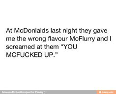 McDonalds- sorry for the language but yeah :3