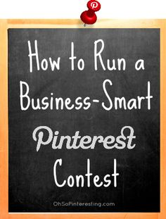 How to Run a Business-Smart #Pinterest Contest. I wrote this for the Oh So Pinteresting blog.