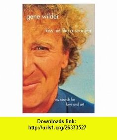 Kiss Me Like A Stranger 1st (first) edition Text Only Gene Wilder ,   ,  , ASIN: B004USKD78 , tutorials , pdf , ebook , torrent , downloads , rapidshare , filesonic , hotfile , megaupload , fileserve