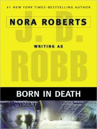 """Born in Death By Nora Roberts writing as J. D. Robb - Lieutenant Eve Dallas investigates a double homicide and a mother-to-be's mysterious disappearance in this """"outstanding"""" thriller (RT Book Reviews) from a #1 New York Times bestselling author! """"J. D. Robb's In Death novels are can't-miss pleasures"""" (Harlan Coben)."""