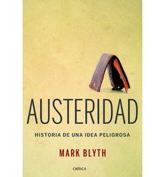 Austeridad : historia de una idea peligrosa / Mark Blyth