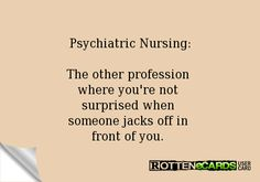 Rottenecards - Psychiatric Nursing: The other profession where you ...