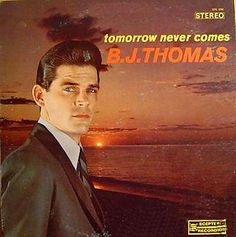 """Tomorrow Never Comes"" (1966, Scepter) by B. J. Thomas.  His second LP."