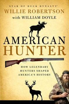 American Hunter: How Legendary Hunters Shaped America's History by Willie Robertson