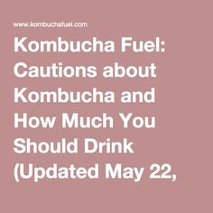 Kombucha Fuel: Cautions about Kombucha and How Much You Should Drink (Updated May 22, 2012)