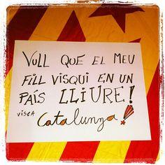 Vull que el meu fill visqui en un país lliure! Visca Catalunya!