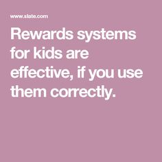 Rewards systems for kids are effective, if you use them correctly.