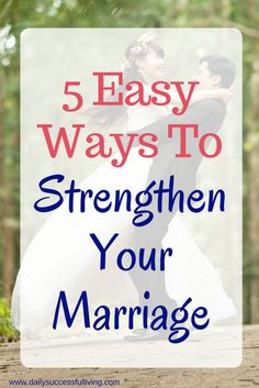 5 Easy Ways to Strengthen Your Marriage - Practical marriage advice with 5 simple tips for a happy marriage