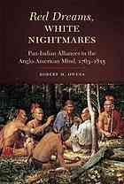Red dreams, white nightmares : pan-Indian alliances in the Anglo-American mind, 1763-1815
