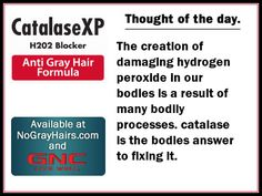 Catalase the body's answer to H2O2. The creation of damaging hydrogen peroxide in our bodies is a result of many bodily processes. catalase is the bodies answer to fixing it. #catalaseendsgray The new Catalase XP is making it just a matter of time until gray hair is no more. Join our happy customers.