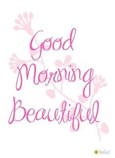 Good Morning Beautiful.