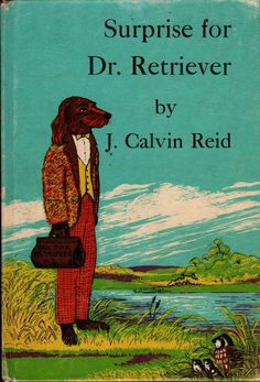 Surprise for Dr. Retriever Written by J. Calvin Reid Illustrated by Macy Schwarz William B. Eerdmans Publishing Co., 1962 28 Pp. Hardcover All the animals pitch in to show the doctor how much he is appreciated. In very good condition with wear to the cover and yellowed pages. Inventory # 50136