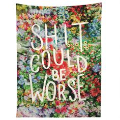 Craft Boner Shit could be worse floral typography Tapestry | DENY Designs Home Accessories
