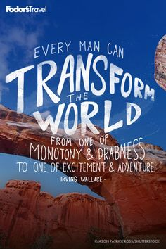Every man can transform the world from one of monotony and drabness to one of excitement and adventure. - Irving Wallace