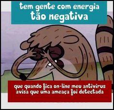 """"""" Tem gente com energia tão negativa ... que quando fica on-line meu antivírus avisa que uma ameaça foi detectada. """""""