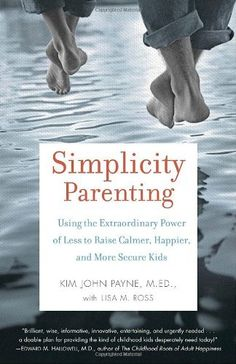 Simplicity Parenting: Using the Extraordinary Power of Less to Raise Calmer, Happier, and More Secure Kids by Kim John Payne. $10.20. Publication: August 31, 2010. Publisher: Ballantine Books (August 31, 2010). Author: Kim John Payne