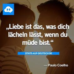 #Lächeln, #Liebe, #Müde, #Spruch, #Sprüche, #Zitat, #Zitate, #PauloCoelho