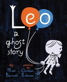 Leo: A Ghost Story illustrated by Christian Robinson | 17 Of The Most Beautifully Illustrated Picture Books In 2015
