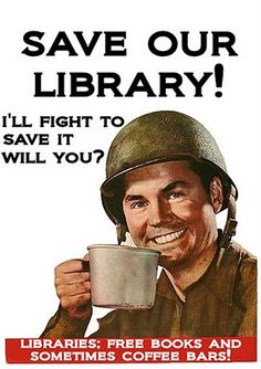 I have and will fight to save a library - I've even voted to increase my property taxes for them and would/will again...