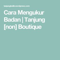Cara Mengukur Badan – Tanjung [non] Boutique Writing, Boutique, Women's Fashion, Dan, Fashion Women, Womens Fashion, Woman Fashion, Woman Clothing