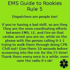 Rookie EMS, Fire and Police.. please read. Heck, even you veterans can re- read this!