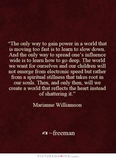 """... a spiritual stillness that takes root in ous souls""- Marianne Williamson"