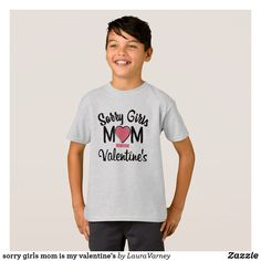 sorry girls mom is my valentine's T-Shirt
