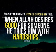 """"""" When Allah Desires GOOD for Someone , He Tries him with HARDSHIPS """" - Hadith Bukhari . I want to believe this, but I find it hard to believe God would do this ? It just doesn't make sence in my mind . Hindi Quotes, Wisdom Quotes, Islamic Quotes, Me Quotes, Islamic Art, Some Beautiful Quotes, Peace Be Upon Him, Faith In Love, Quran Verses"""