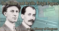 The online presentation of The Wilbur and Orville Wright Papers at the Library of Congress, comprising about 10,121 library items or approximately 49,084 digital images, documents the lives of Wilbur and Orville Wright and highlights their pioneering work which led to the world's first powered, controlled and sustained flight. Included in the collection are correspondence, diaries and notebooks, scrapbooks, drawings, printed matter, and other documents, as well as the Wrights' collection of…