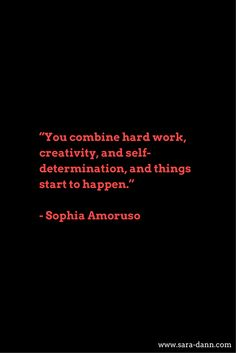 """20 Motivational Quotes by Female Entrepreneurs: """"You combine hard work, creativity, and self-determination, and things start to happen."""" - Sophia Amoruso"""