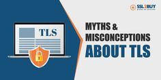 Myths and Misconceptions About TLS Cyber Security Awareness