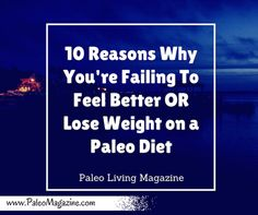 10 Reasons Why You're Failing to Feel Better or Lose Weight on a Paleo Diet