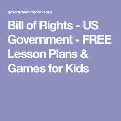 Bill of Rights - US Government - FREE Lesson Plans & Games for Kids