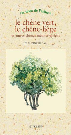 Le chêne vert, le chêne-liège et leurs proches cousins sont riches de multiples ressources dont les peuples de Méditerranée ont de tout temps su tirer parti.