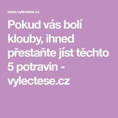 Pokud vás bolí klouby, ihned přestaňte jíst těchto 5 potravin - vylectese.cz