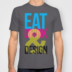 Eat, Drink & Design T-shirt by Julian Martinez Designs - $22.00 Society6 / clothing / graphic design / art / funny / humor