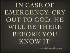 god speaks to the heart | In case of emergency: Cry out to God. He will be there before you know ...